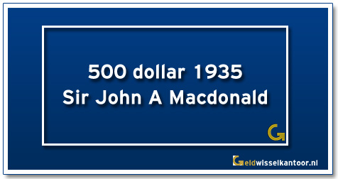 Canada 500 Dollar Sir John A Mac Donald 1937
